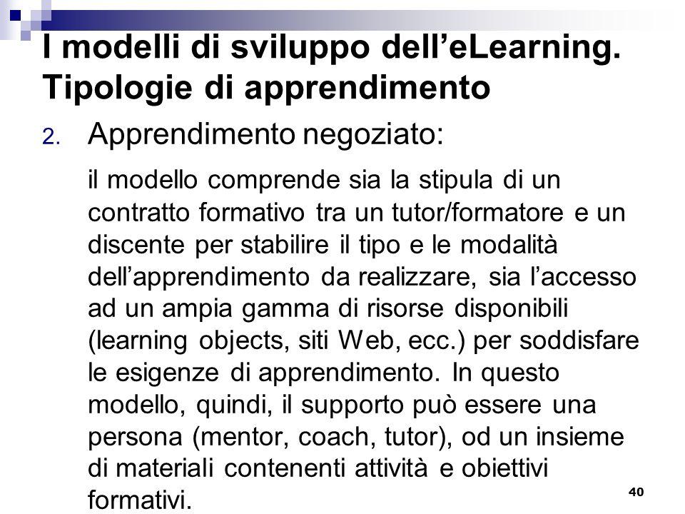 40 I modelli di sviluppo delleLearning. Tipologie di apprendimento 2. Apprendimento negoziato: il modello comprende sia la stipula di un contratto for