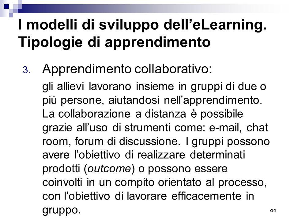 41 I modelli di sviluppo delleLearning. Tipologie di apprendimento 3. Apprendimento collaborativo: gli allievi lavorano insieme in gruppi di due o più