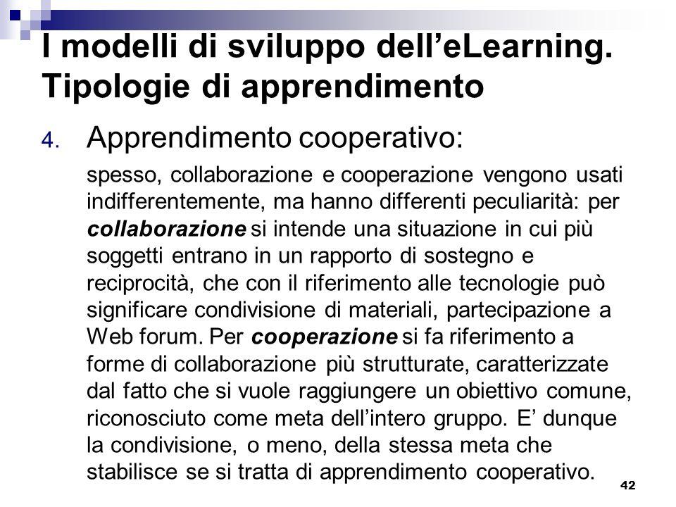 42 I modelli di sviluppo delleLearning. Tipologie di apprendimento 4. Apprendimento cooperativo: spesso, collaborazione e cooperazione vengono usati i