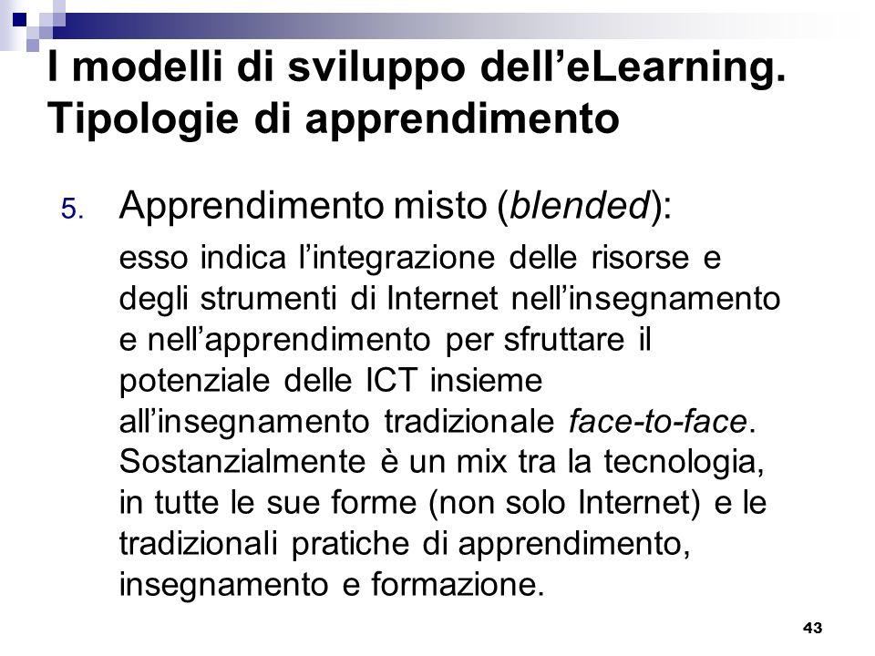 43 I modelli di sviluppo delleLearning. Tipologie di apprendimento 5. Apprendimento misto (blended): esso indica lintegrazione delle risorse e degli s