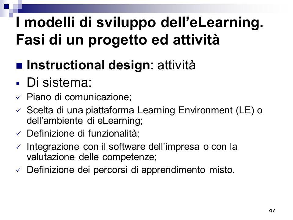 47 I modelli di sviluppo delleLearning. Fasi di un progetto ed attività Instructional design: attività Di sistema: Piano di comunicazione; Scelta di u