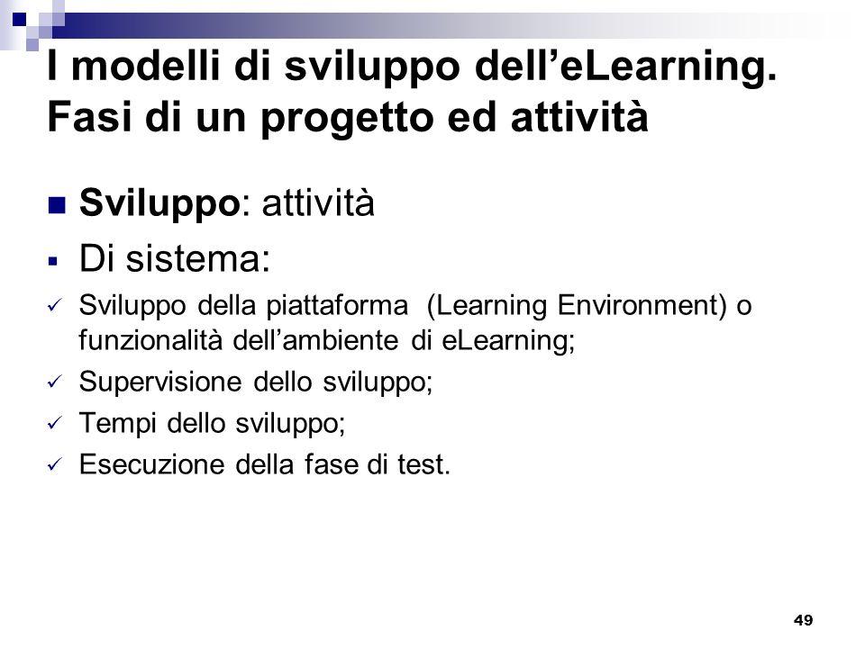 49 I modelli di sviluppo delleLearning. Fasi di un progetto ed attività Sviluppo: attività Di sistema: Sviluppo della piattaforma (Learning Environmen