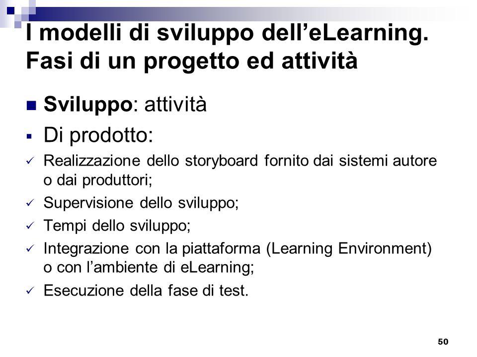 50 I modelli di sviluppo delleLearning. Fasi di un progetto ed attività Sviluppo: attività Di prodotto: Realizzazione dello storyboard fornito dai sis