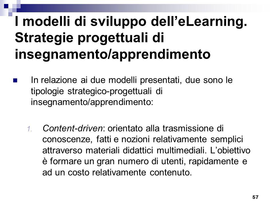 57 I modelli di sviluppo delleLearning. Strategie progettuali di insegnamento/apprendimento In relazione ai due modelli presentati, due sono le tipolo