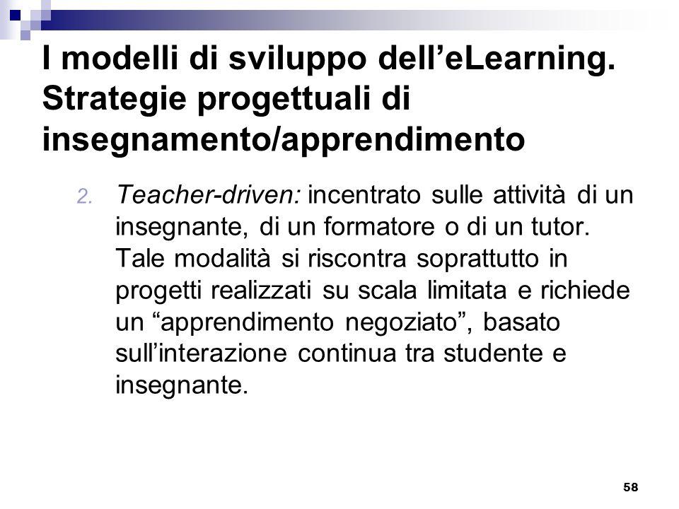 58 I modelli di sviluppo delleLearning. Strategie progettuali di insegnamento/apprendimento 2. Teacher-driven: incentrato sulle attività di un insegna