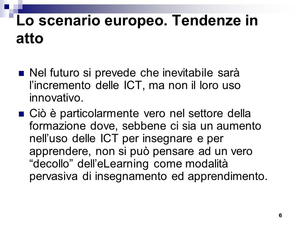 6 Lo scenario europeo. Tendenze in atto Nel futuro si prevede che inevitabile sarà lincremento delle ICT, ma non il loro uso innovativo. Ciò è partico