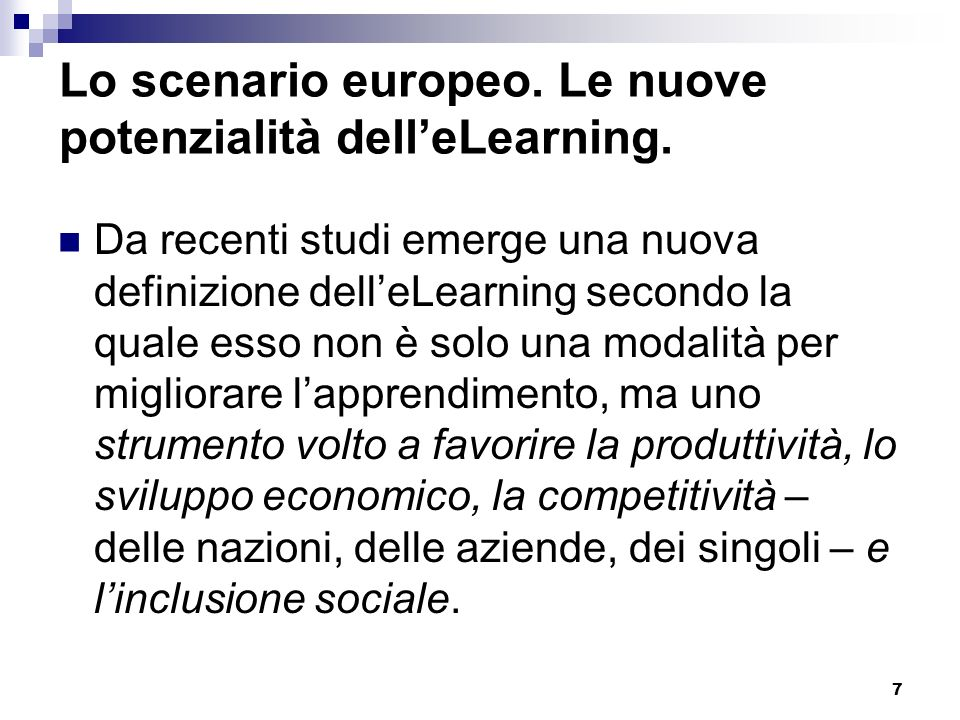 7 Lo scenario europeo. Le nuove potenzialità delleLearning. Da recenti studi emerge una nuova definizione delleLearning secondo la quale esso non è so