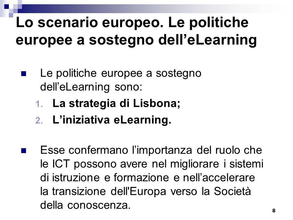 8 Lo scenario europeo. Le politiche europee a sostegno delleLearning Le politiche europee a sostegno delleLearning sono: 1. La strategia di Lisbona; 2