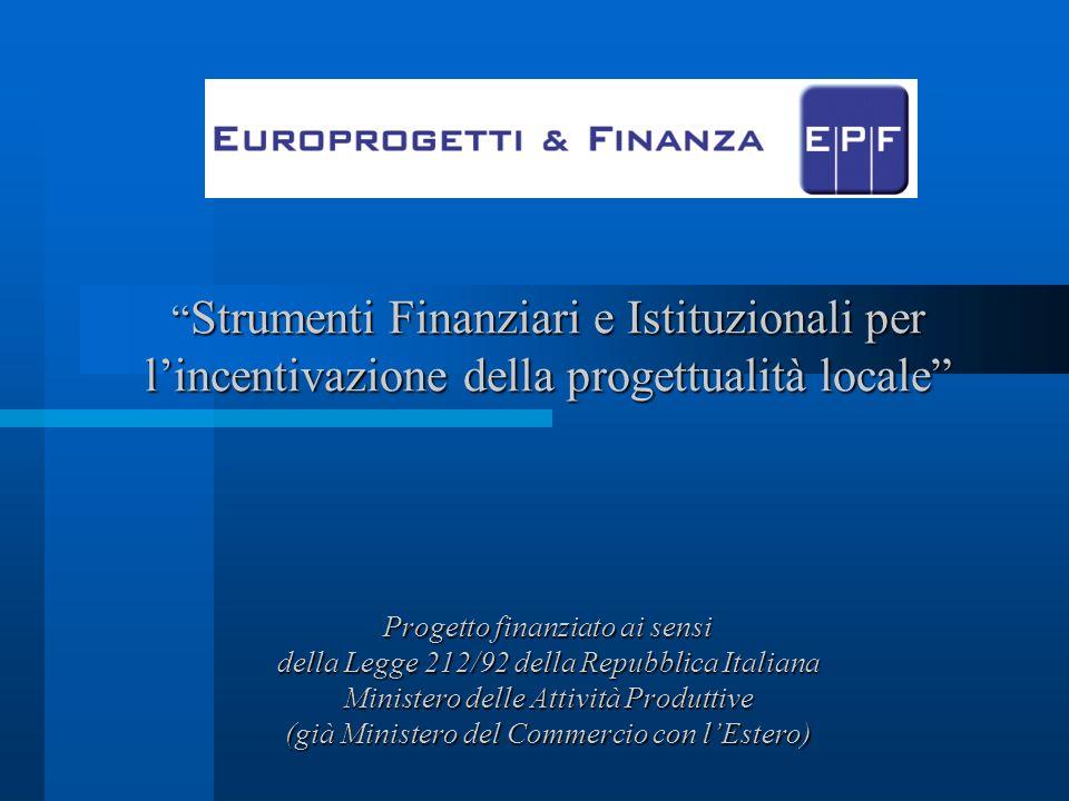 Strumenti Finanziari e Istituzionali per lincentivazione della progettualità locale Progetto finanziato ai sensi della Legge 212/92 della Repubblica I