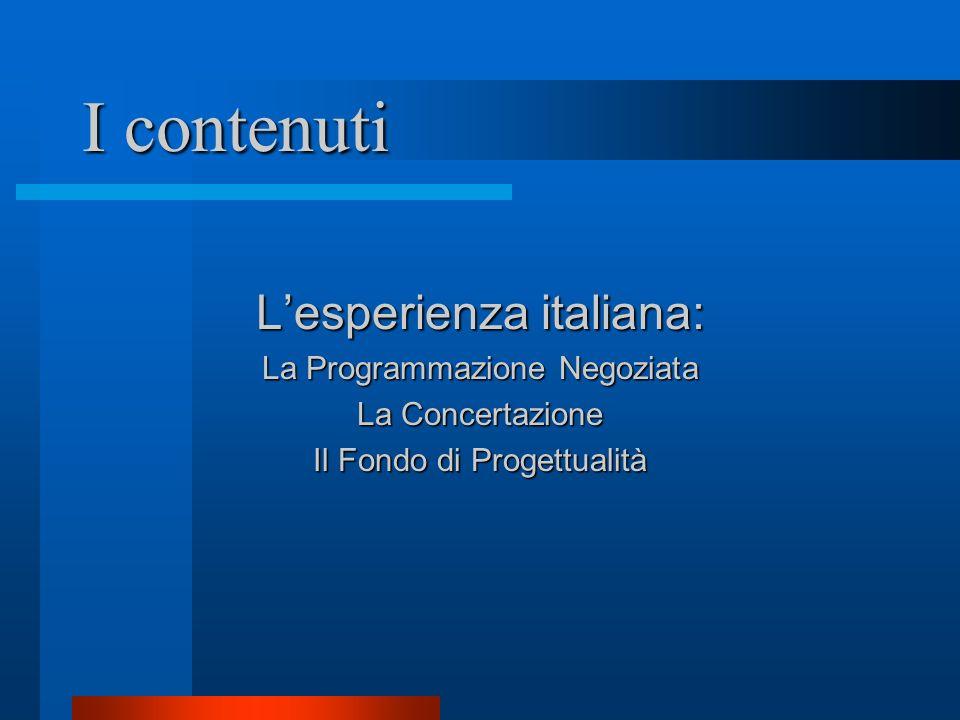I contenuti Lesperienza italiana: La Programmazione Negoziata La Concertazione Il Fondo di Progettualità
