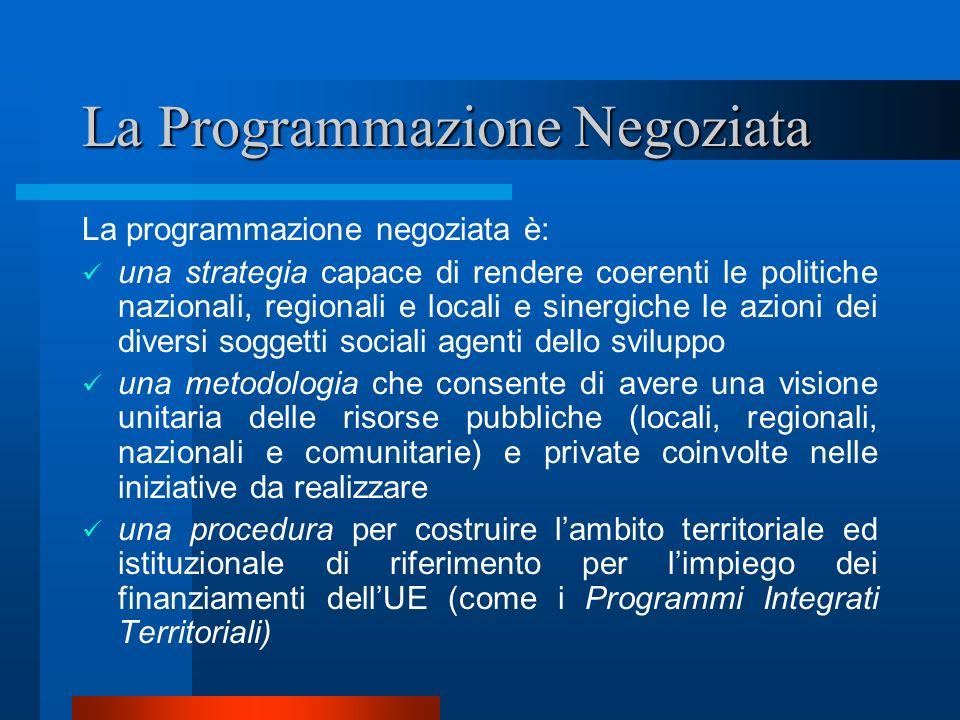 La Programmazione Negoziata La programmazione negoziata è: una strategia capace di rendere coerenti le politiche nazionali, regionali e locali e siner