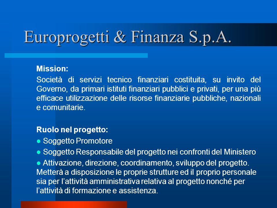 Europrogetti & Finanza S.p.A. Mission: Società di servizi tecnico finanziari costituita, su invito del Governo, da primari istituti finanziari pubblic