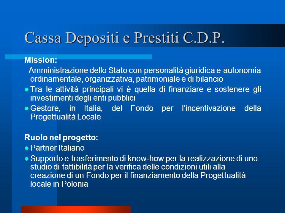 Cassa Depositi e Prestiti C.D.P. Mission: Amministrazione dello Stato con personalità giuridica e autonomia ordinamentale, organizzativa, patrimoniale
