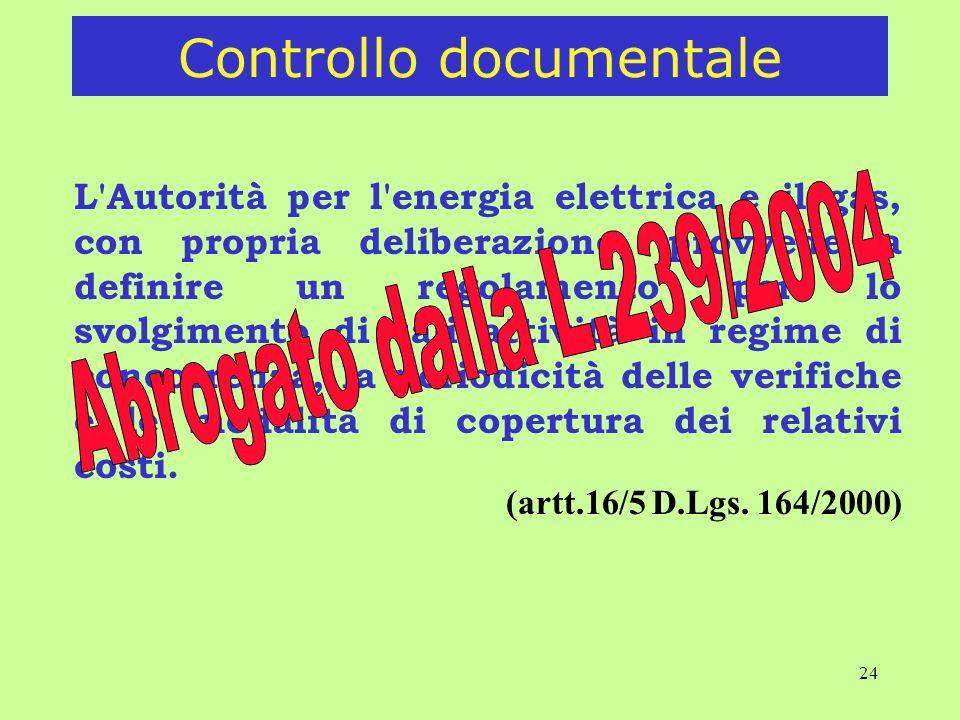 24 L Autorità per l energia elettrica e il gas, con propria deliberazione, provvede a definire un regolamento per lo svolgimento di tali attività in regime di concorrenza, la periodicità delle verifiche e le modalità di copertura dei relativi costi.