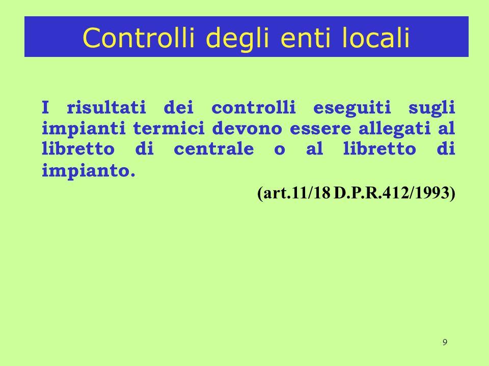 9 I risultati dei controlli eseguiti sugli impianti termici devono essere allegati al libretto di centrale o al libretto di impianto.