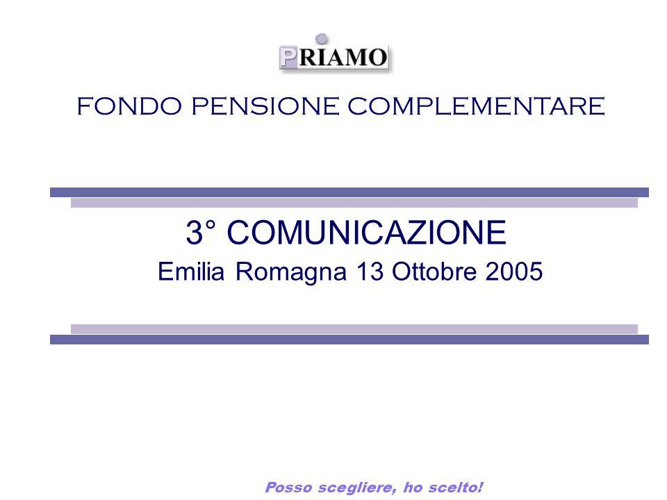 FONDO PENSIONE COMPLEMENTARE 3° COMUNICAZIONE Emilia Romagna 13 Ottobre 2005 Posso scegliere, ho scelto!