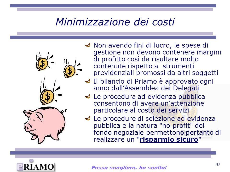 47 Minimizzazione dei costi Non avendo fini di lucro, le spese di gestione non devono contenere margini di profitto così da risultare molto contenute