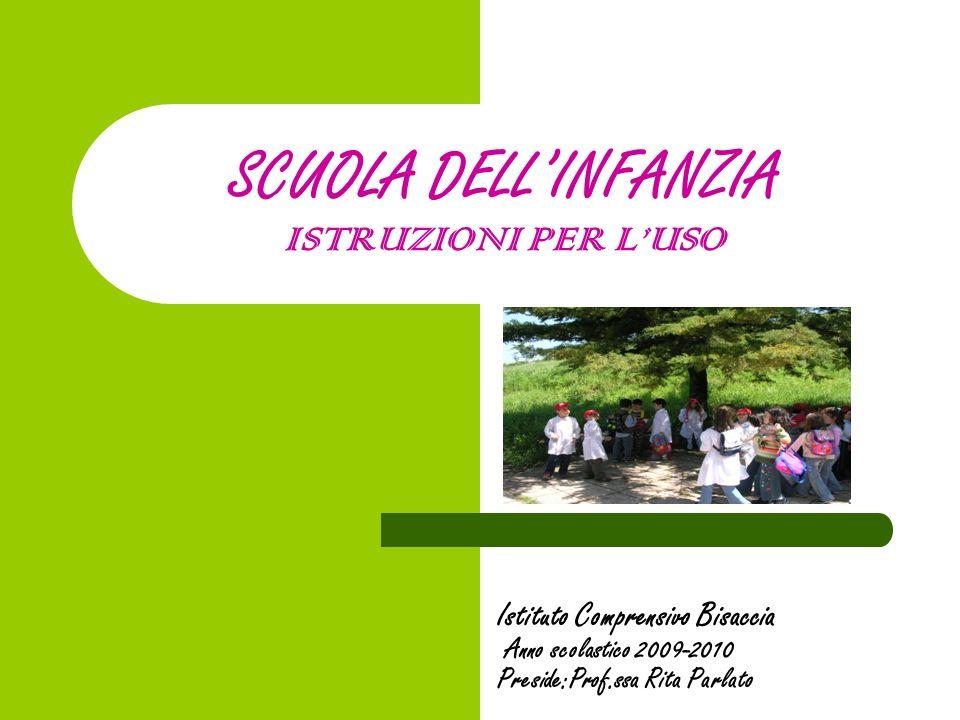 SCUOLA DELLINFANZIA ISTRUZIONI PER LUSO Istituto Comprensivo Bisaccia Anno scolastico 2009-2010 Preside:Prof.ssa Rita Parlato