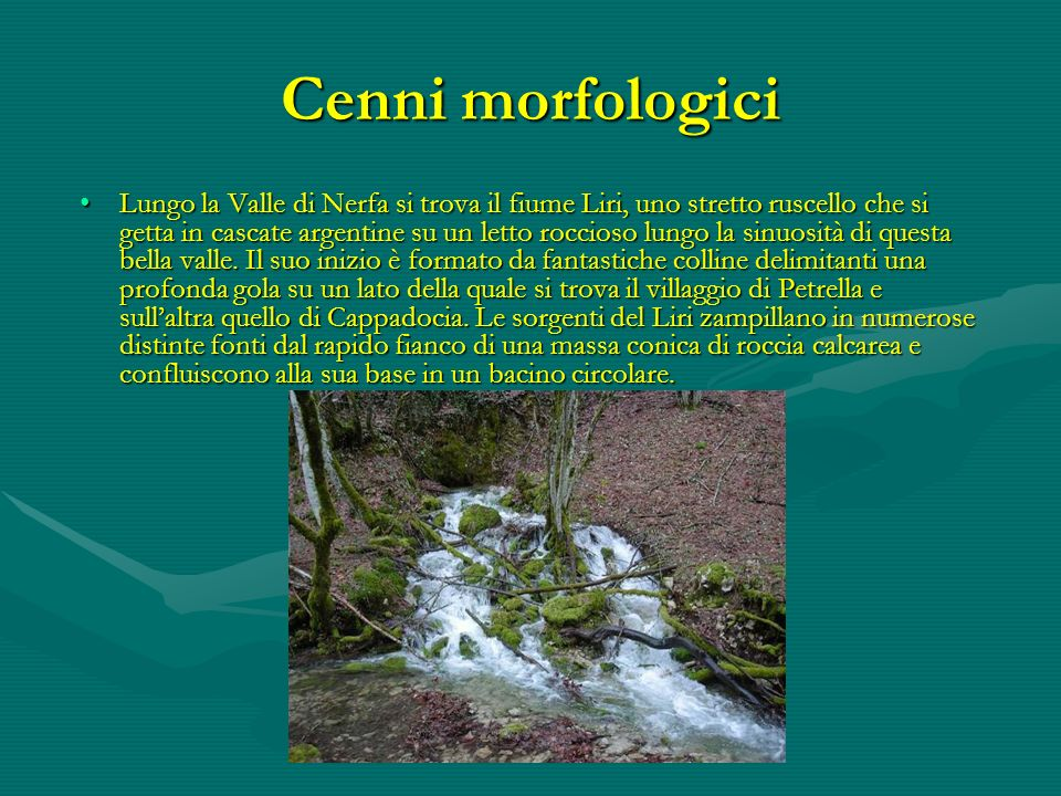 Cenni morfologici Lungo la Valle di Nerfa si trova il fiume Liri, uno stretto ruscello che si getta in cascate argentine su un letto roccioso lungo la