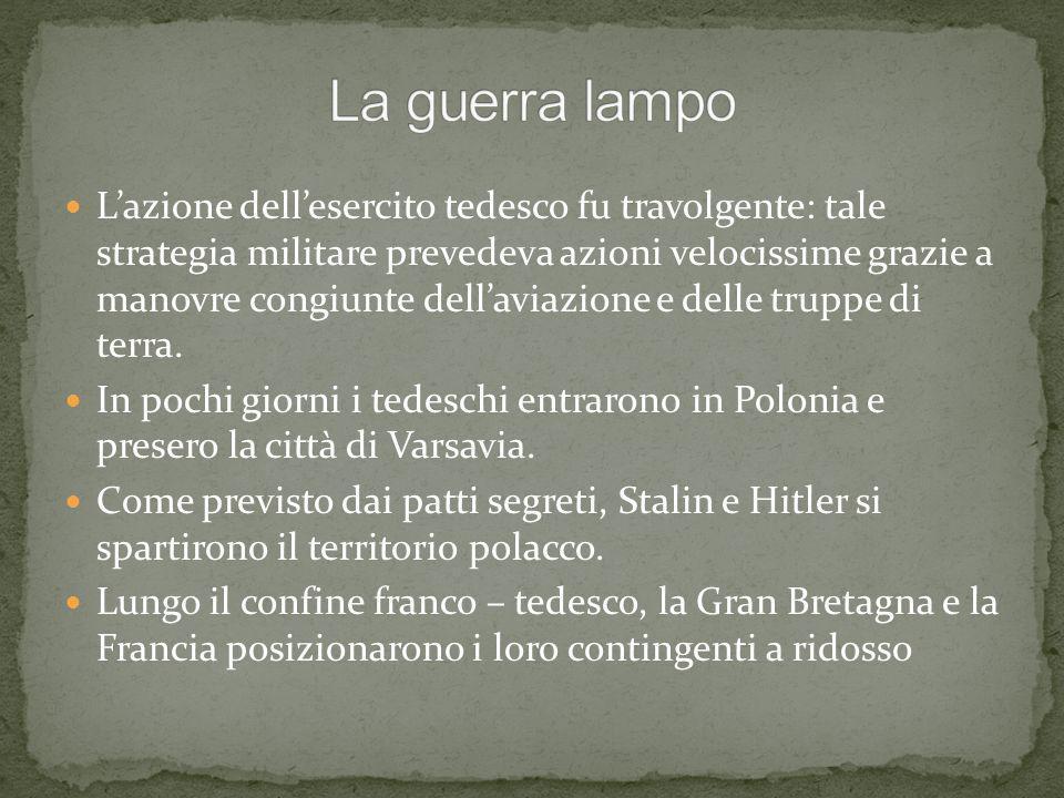 Lazione dellesercito tedesco fu travolgente: tale strategia militare prevedeva azioni velocissime grazie a manovre congiunte dellaviazione e delle tru