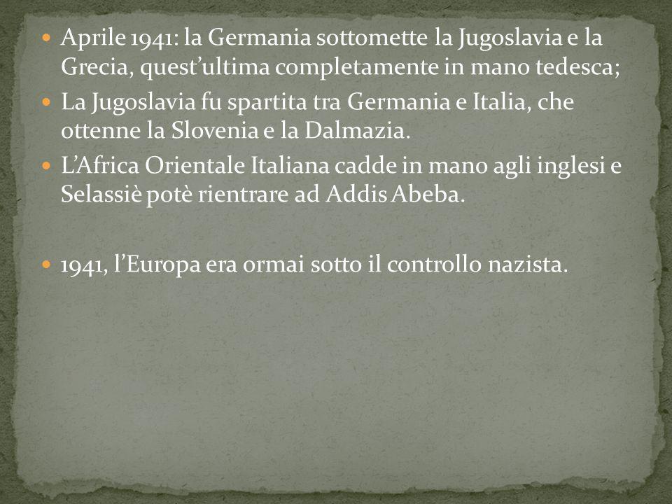 Aprile 1941: la Germania sottomette la Jugoslavia e la Grecia, questultima completamente in mano tedesca; La Jugoslavia fu spartita tra Germania e Ita