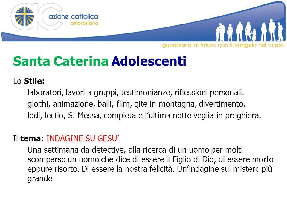 Santa Caterina Adolescenti Lo Stile: laboratori, lavori a gruppi, testimonianze, riflessioni personali.