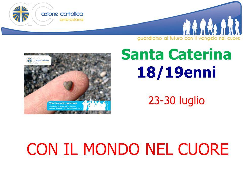 Santa Caterina 18/19enni 23-30 luglio CON IL MONDO NEL CUORE