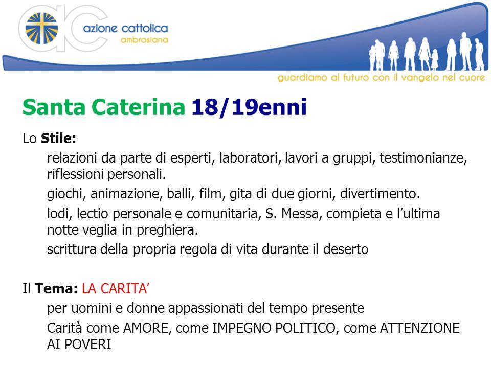 Santa Caterina 18/19enni Lo Stile: relazioni da parte di esperti, laboratori, lavori a gruppi, testimonianze, riflessioni personali.