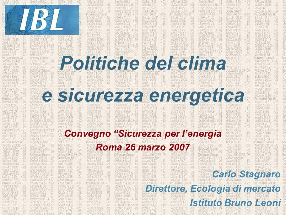 Carlo Stagnaro Direttore, Ecologia di mercato Istituto Bruno Leoni Politiche del clima e sicurezza energetica Convegno Sicurezza per lenergia Roma 26