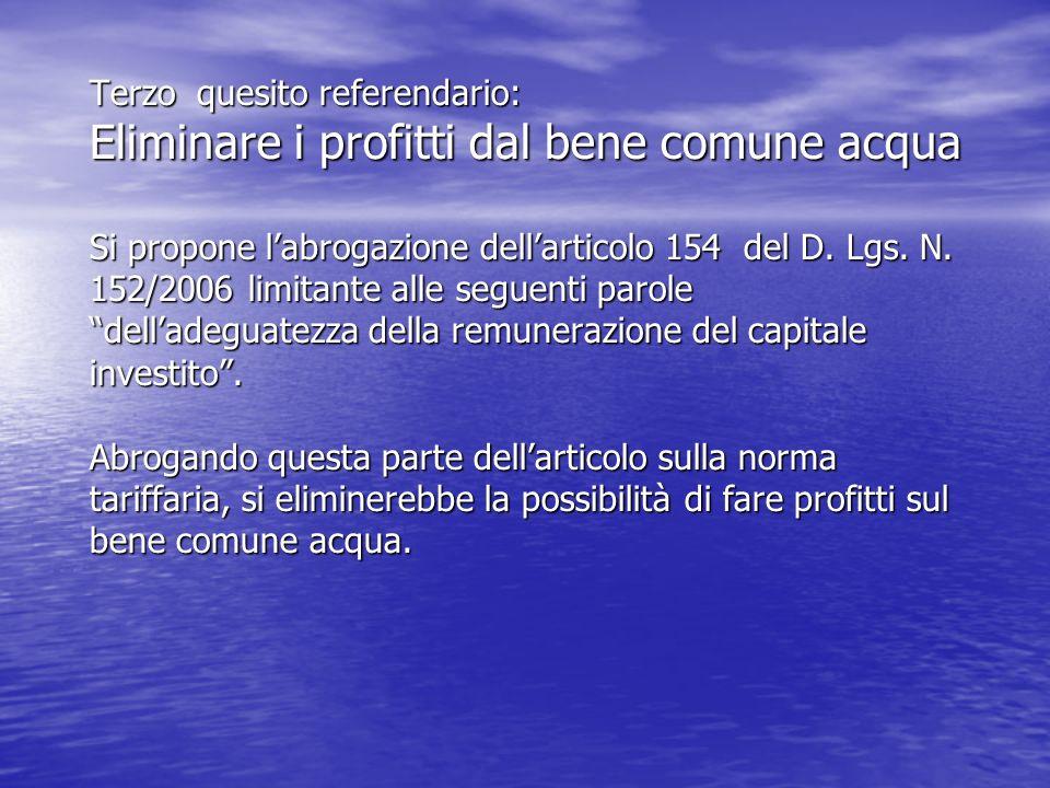 Terzo quesito referendario: Eliminare i profitti dal bene comune acqua Si propone labrogazione dellarticolo 154 del D.