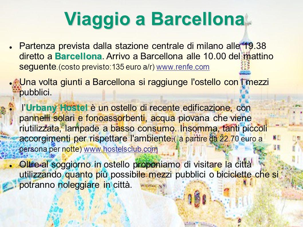 Viaggio a Barcellona Barcellona Partenza prevista dalla stazione centrale di milano alle 19.38 diretto a Barcellona. Arrivo a Barcellona alle 10.00 de
