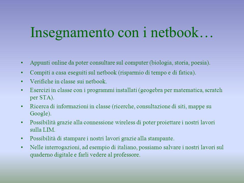 Insegnamento con i netbook… Appunti online da poter consultare sul computer (biologia, storia, poesia). Compiti a casa eseguiti sul netbook (risparmio