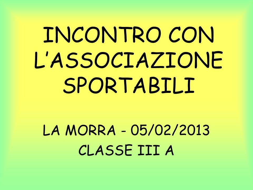 INCONTRO CON LASSOCIAZIONE SPORTABILI LA MORRA - 05/02/2013 CLASSE III A