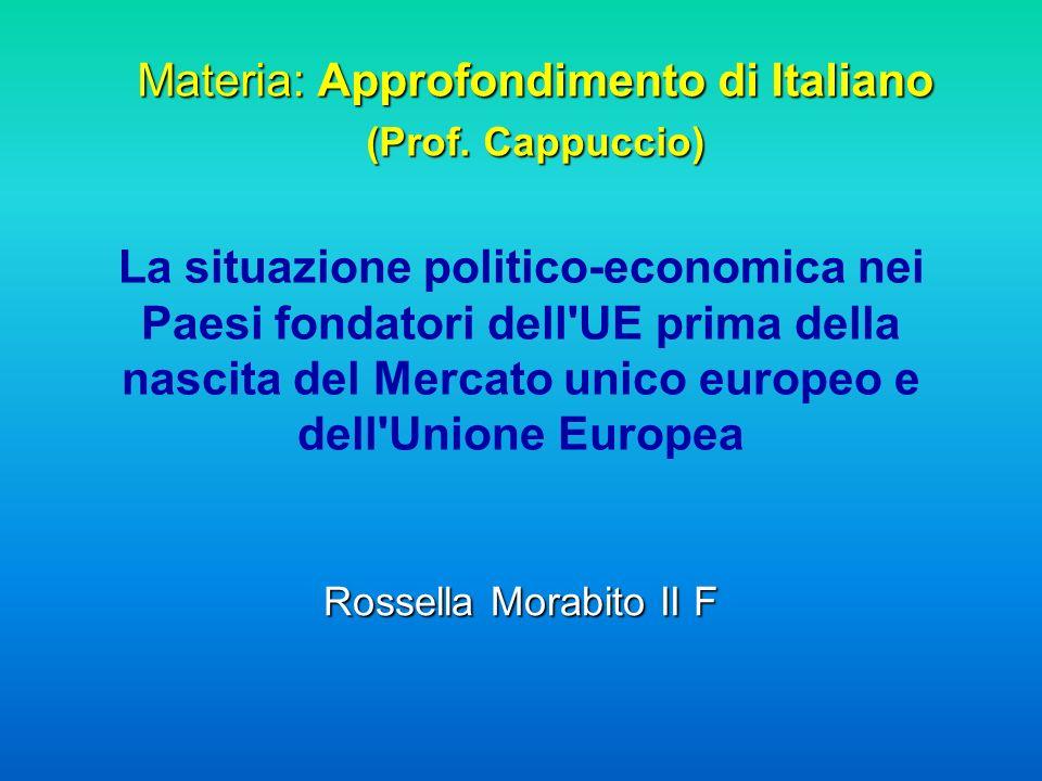 La situazione politico-economica nei Paesi fondatori dell'UE prima della nascita del Mercato unico europeo e dell'Unione Europea Rossella Morabito II