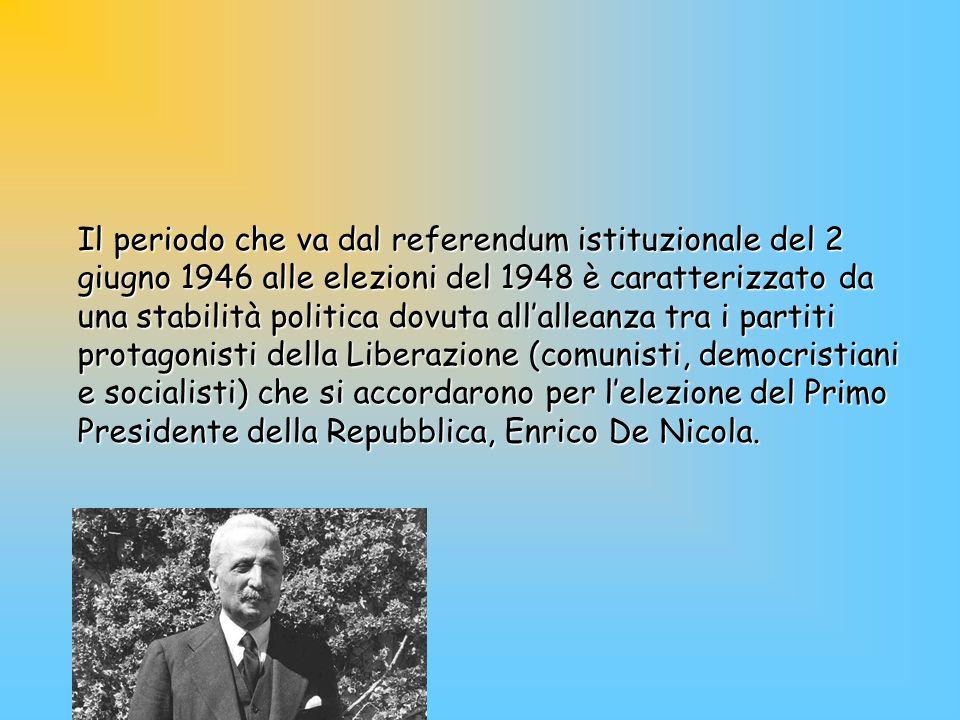 Il periodo che va dal referendum istituzionale del 2 giugno 1946 alle elezioni del 1948 è caratterizzato da una stabilità politica dovuta allalleanza