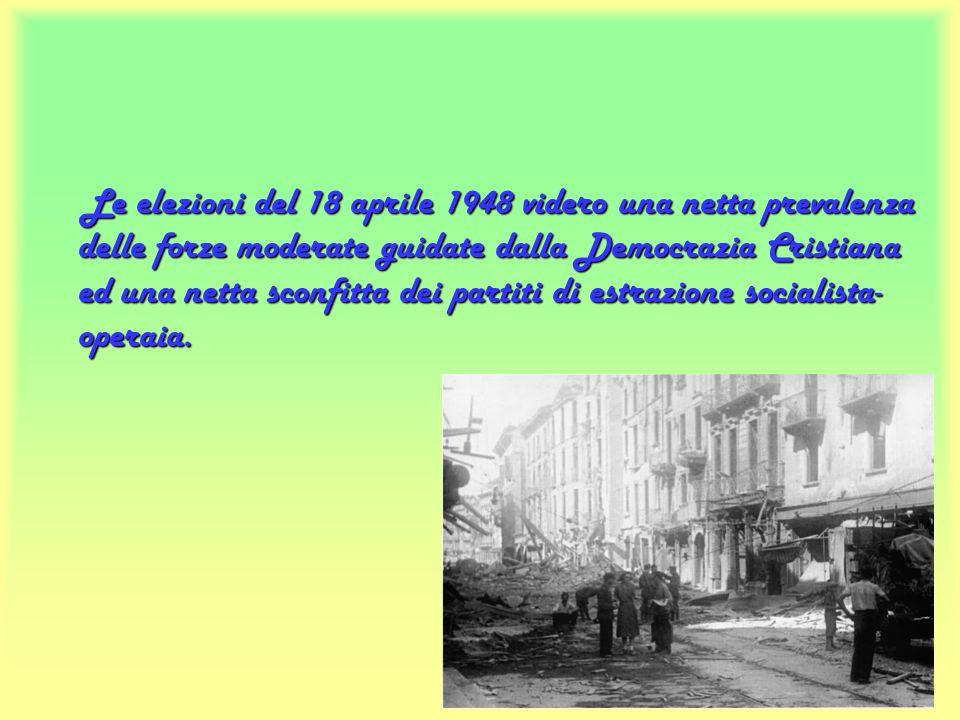 Le elezioni del 18 aprile 1948 videro una netta prevalenza delle forze moderate guidate dalla Democrazia Cristiana ed una netta sconfitta dei partiti