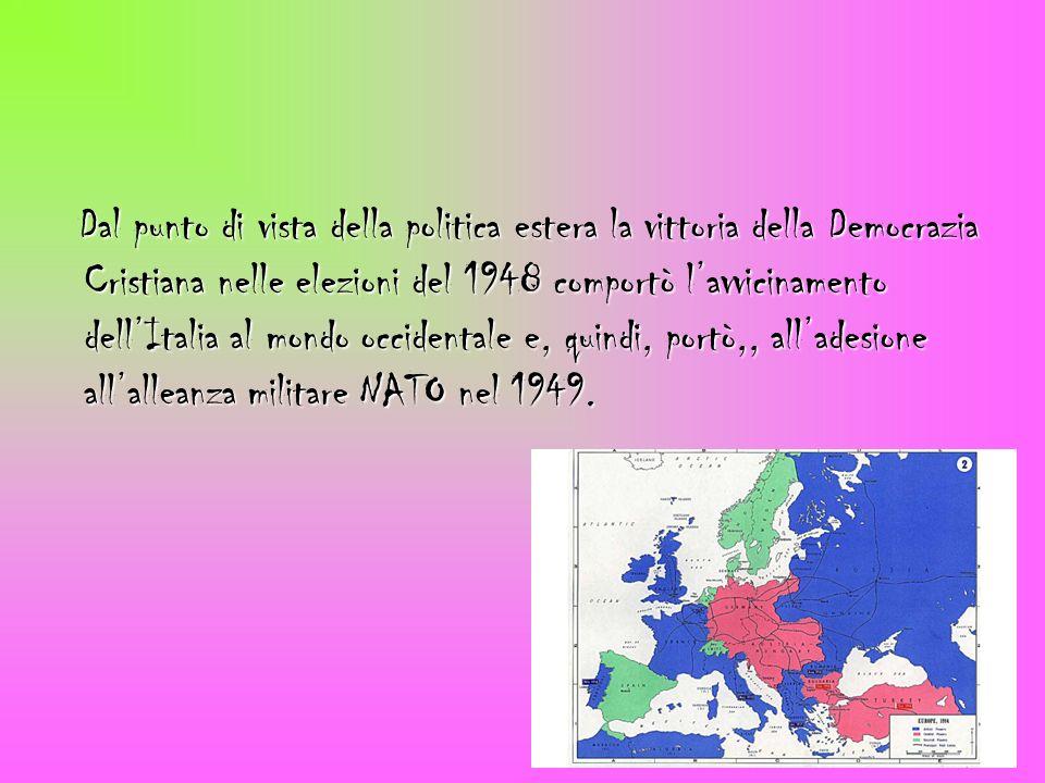Dal punto di vista della politica estera la vittoria della Democrazia Cristiana nelle elezioni del 1948 comportò lavvicinamento dellItalia al mondo oc