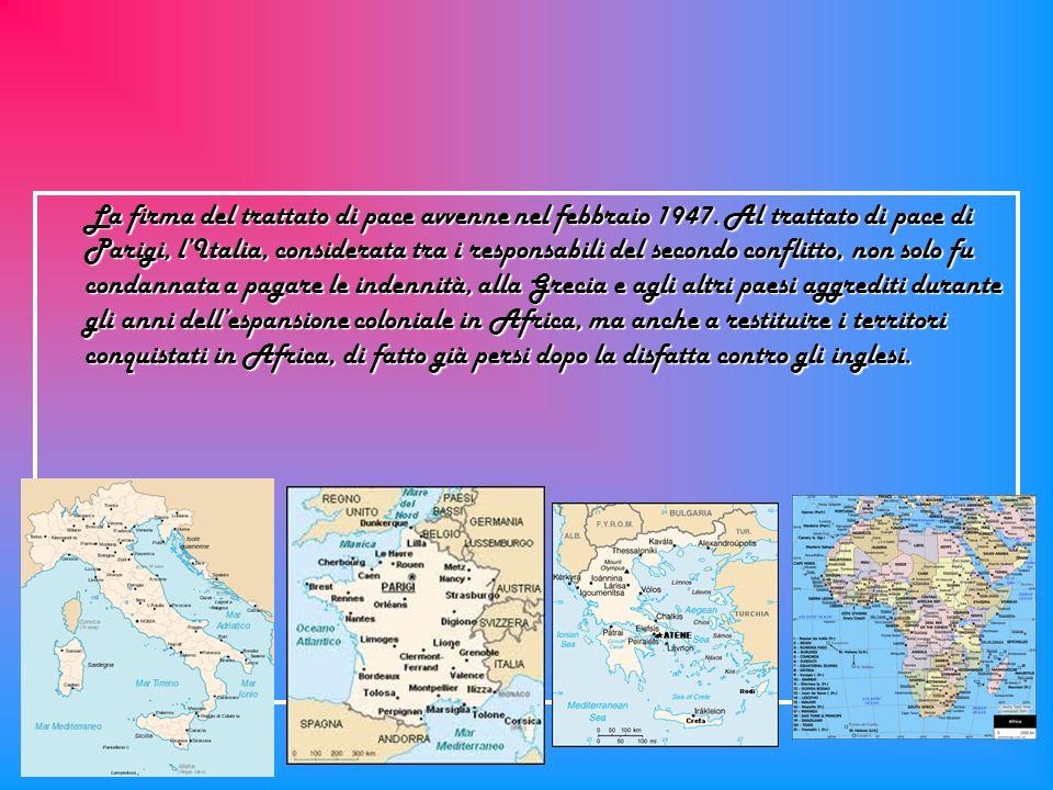 La firma del trattato di pace avvenne nel febbraio 1947. Al trattato di pace di Parigi, lItalia, considerata tra i responsabili del secondo conflitto,