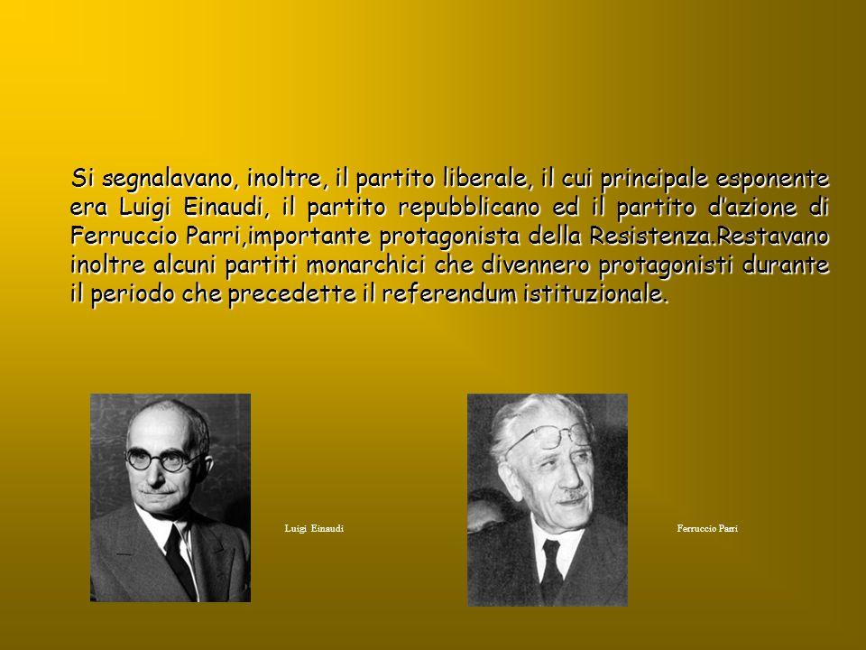 Si segnalavano, inoltre, il partito liberale, il cui principale esponente era Luigi Einaudi, il partito repubblicano ed il partito dazione di Ferrucci