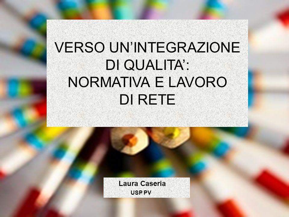 Laura Caseria 2010 VERSO UNINTEGRAZIONE DI QUALITA: NORMATIVA E LAVORO DI RETE Laura Caseria USP PV