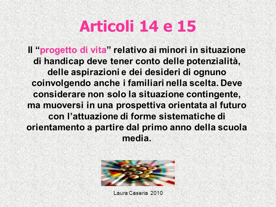 Laura Caseria 2010 Articoli 14 e 15 Il progetto di vita relativo ai minori in situazione di handicap deve tener conto delle potenzialità, delle aspira