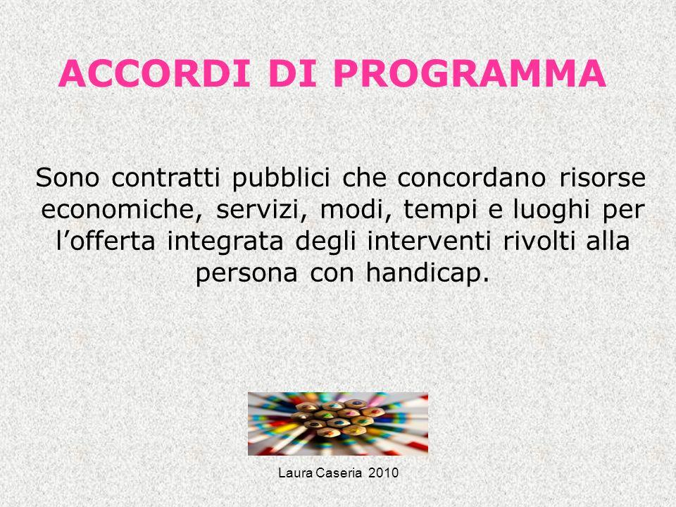 Laura Caseria 2010 ACCORDI DI PROGRAMMA Sono contratti pubblici che concordano risorse economiche, servizi, modi, tempi e luoghi per lofferta integrat