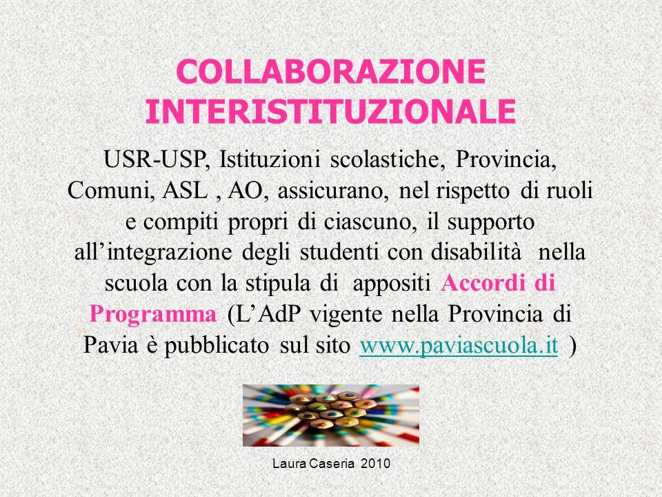 Laura Caseria 2010 COLLABORAZIONE INTERISTITUZIONALE USR-USP, Istituzioni scolastiche, Provincia, Comuni, ASL, AO, assicurano, nel rispetto di ruoli e