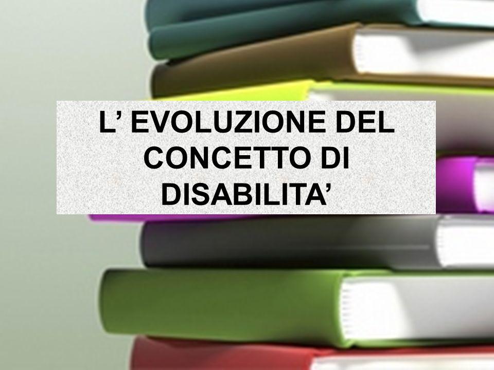 Laura Caseria 2010 L EVOLUZIONE DEL CONCETTO DI DISABILITA