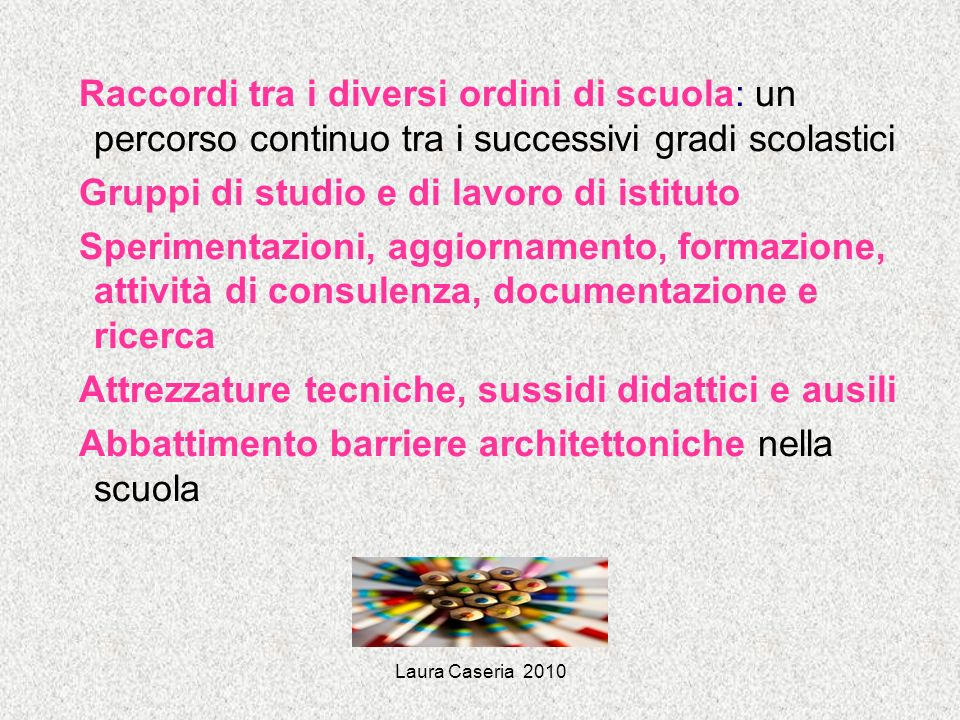 Laura Caseria 2010 Raccordi tra i diversi ordini di scuola: un percorso continuo tra i successivi gradi scolastici Gruppi di studio e di lavoro di ist
