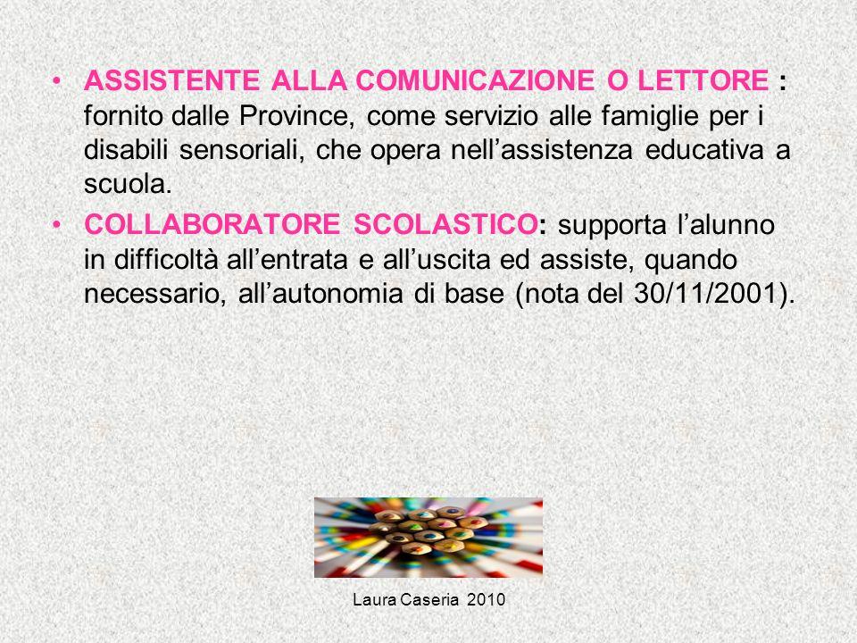 Laura Caseria 2010 ASSISTENTE ALLA COMUNICAZIONE O LETTORE : fornito dalle Province, come servizio alle famiglie per i disabili sensoriali, che opera