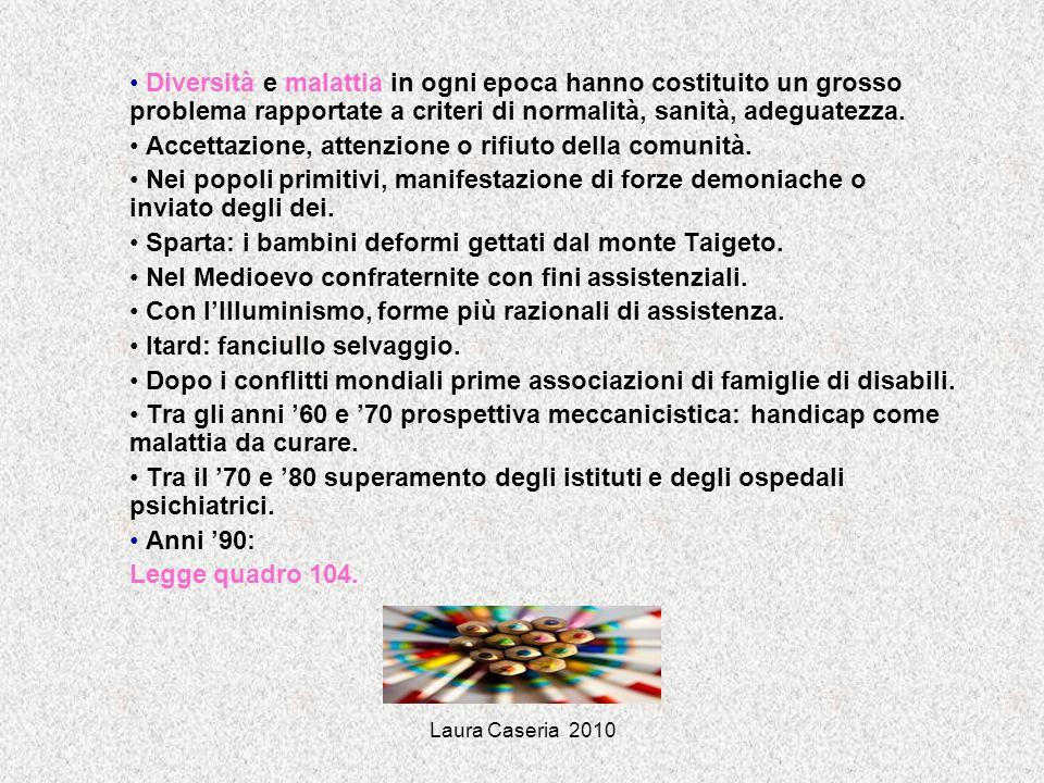 Laura Caseria 2010 Diversità e malattia in ogni epoca hanno costituito un grosso problema rapportate a criteri di normalità, sanità, adeguatezza. Acce