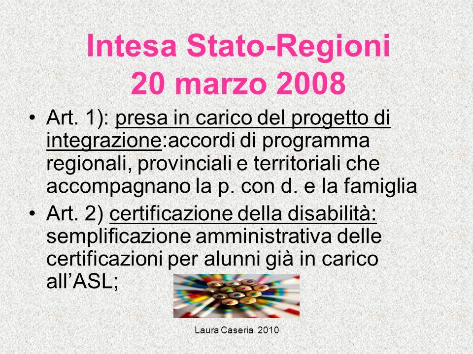 Laura Caseria 2010 Intesa Stato-Regioni 20 marzo 2008 Art. 1): presa in carico del progetto di integrazione:accordi di programma regionali, provincial