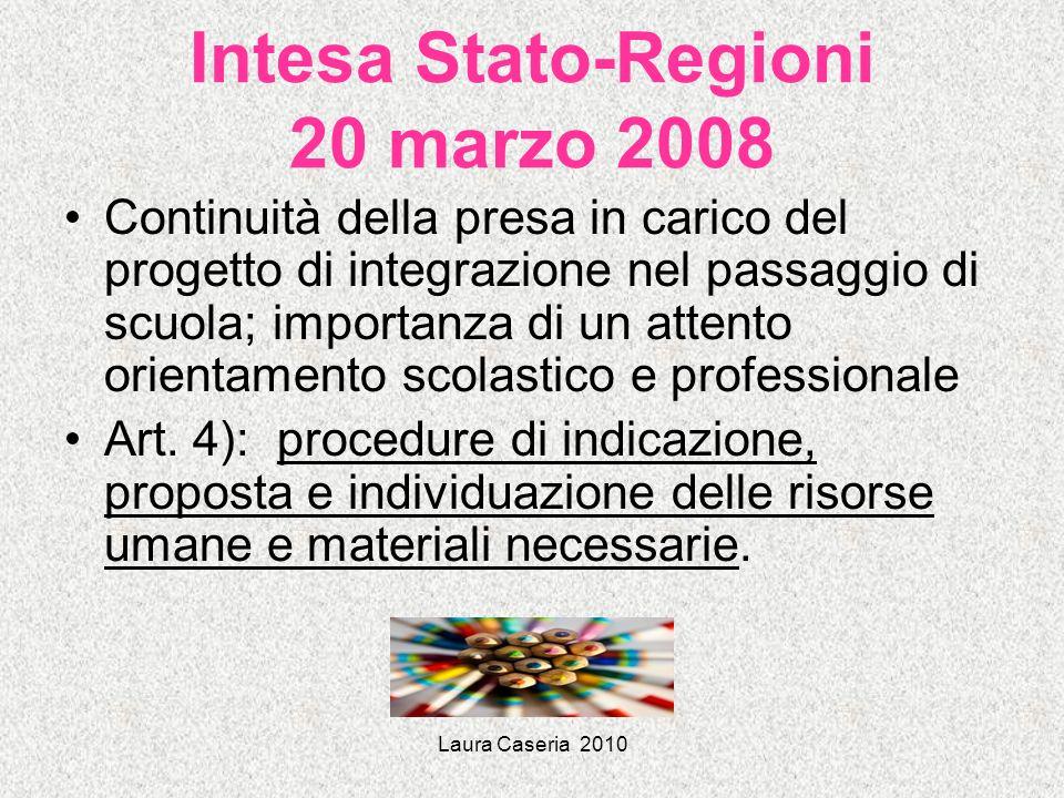Laura Caseria 2010 Intesa Stato-Regioni 20 marzo 2008 Continuità della presa in carico del progetto di integrazione nel passaggio di scuola; importanz