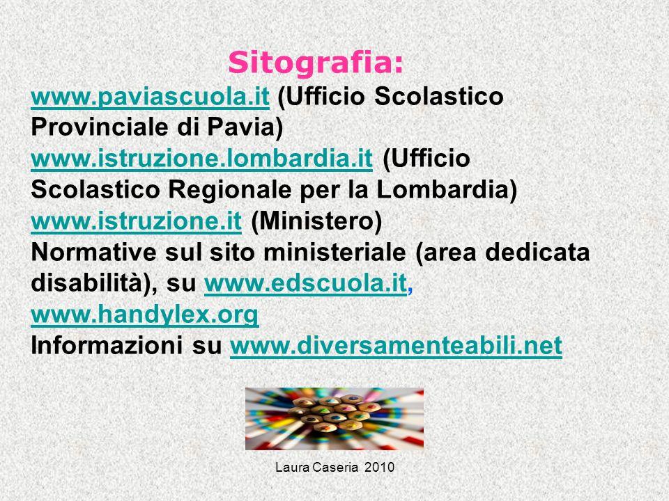 Laura Caseria 2010 Sitografia: www.paviascuola.itwww.paviascuola.it (Ufficio Scolastico Provinciale di Pavia) www.istruzione.lombardia.itwww.istruzion